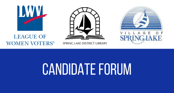 Logos of the League of Women Voters, Spring Lake District Library, and the Village of Spring Lake with the text 'Candidate Forum'