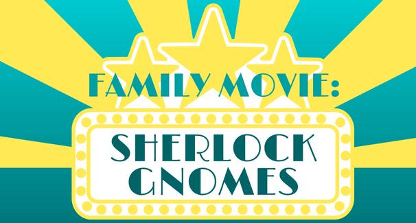 Family Movie: Sherlock Gnomes
