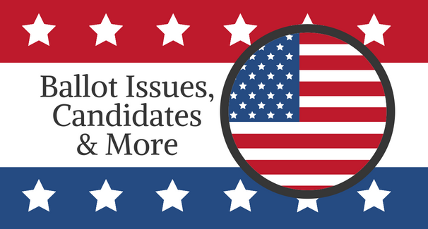 Ballot Issues, Candidates & More