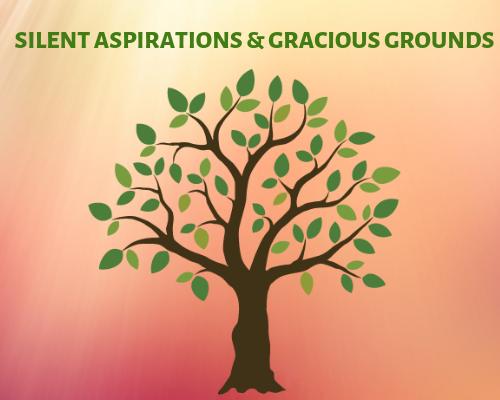 Silent Aspirations and Gracious Grounds